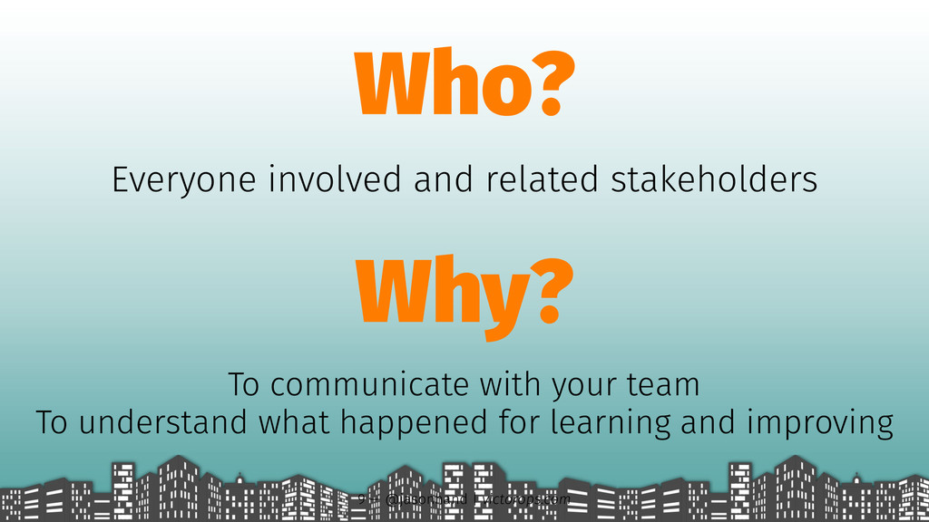 Who? Everyone involved and related stakeholders...