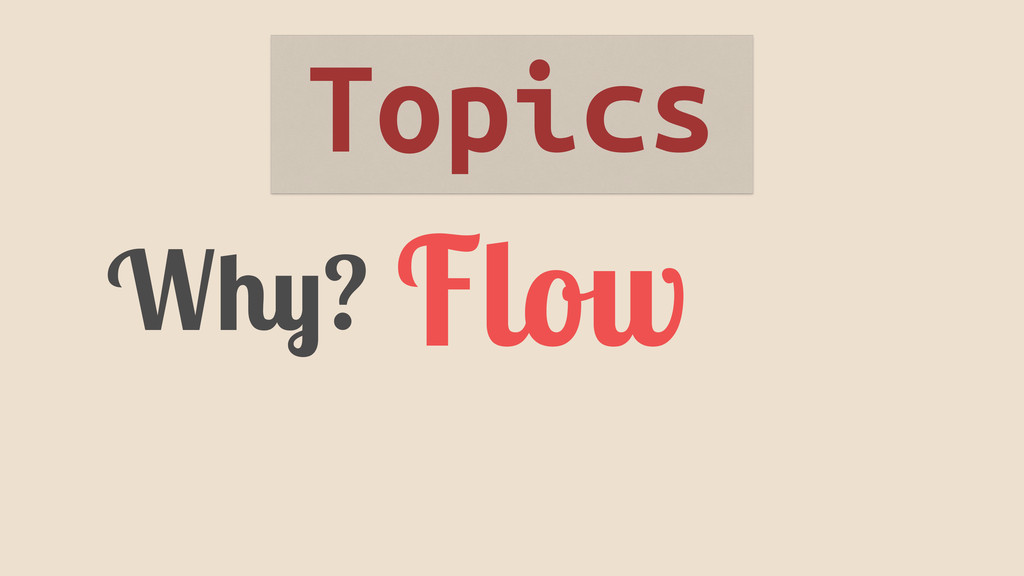 Why? Flow Topics