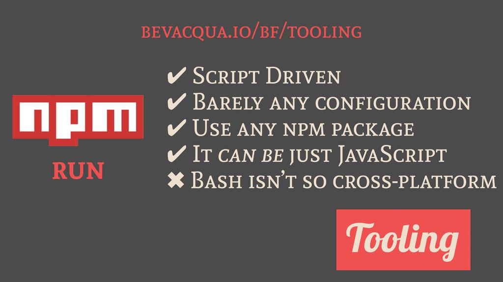 bevacqua.io/bf/tooling Tooling ✔ Script Driven ...