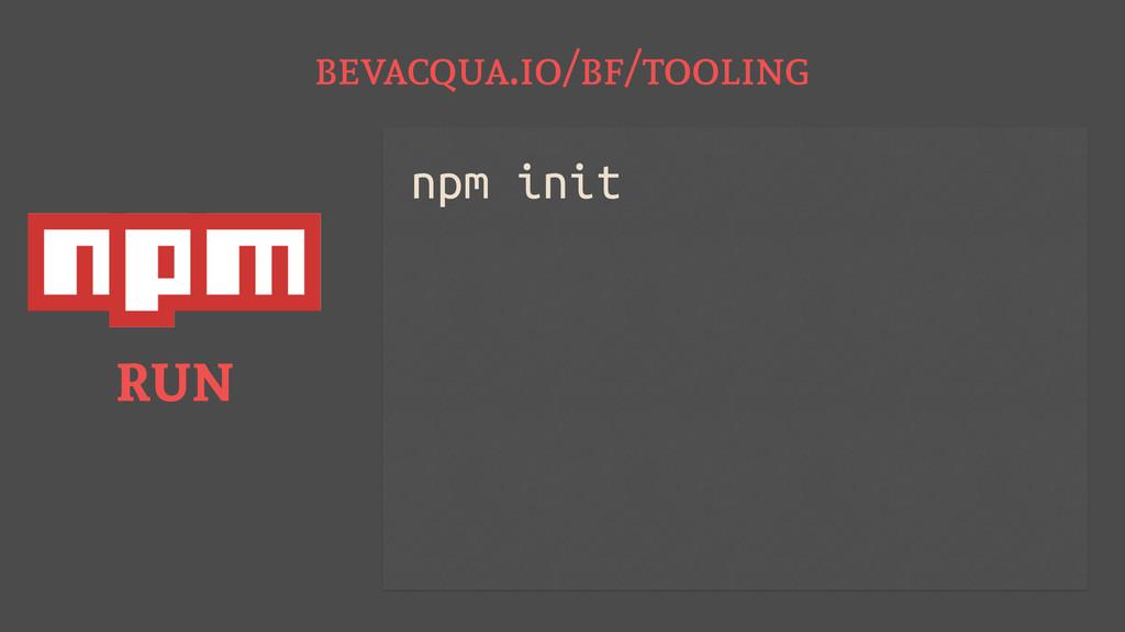 bevacqua.io/bf/tooling RUN npm init