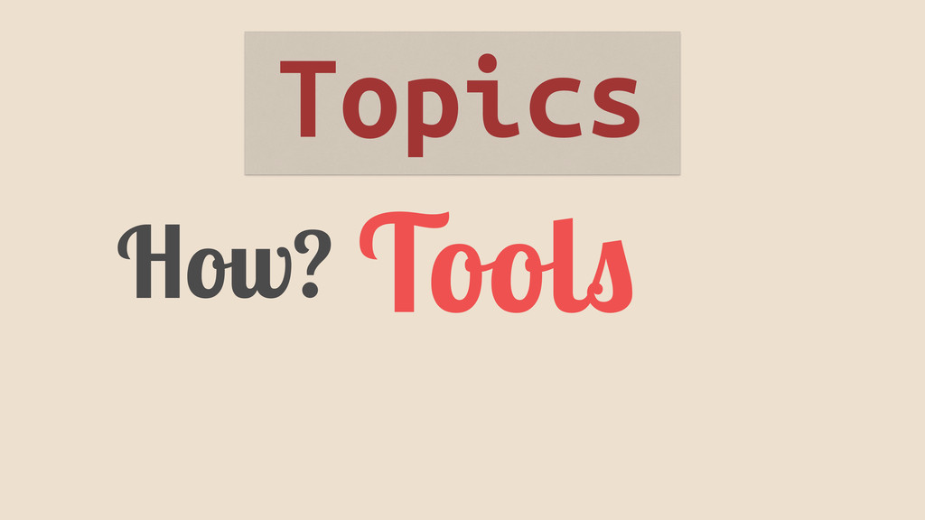 How? Tools Topics