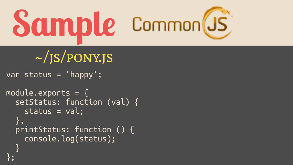 Sample ~/js/pony.js var status = 'happy'; ! mod...