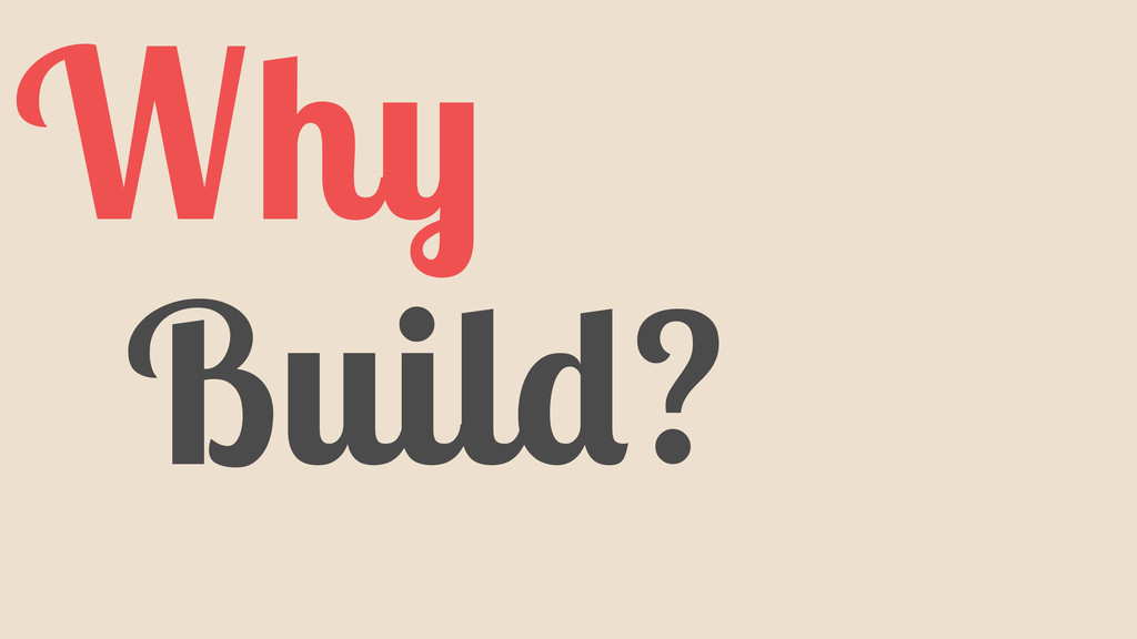 Why Build?