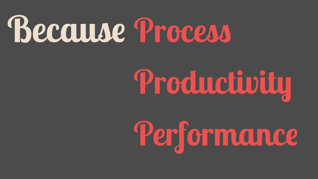Because Process Productivity Performance