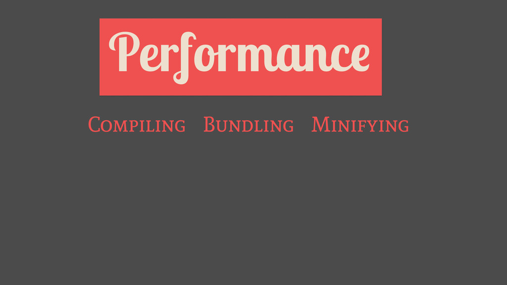 Performance Bundling Minifying Compiling