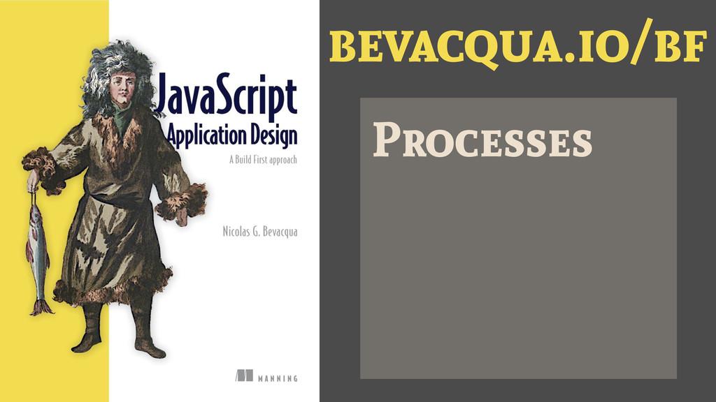 bevacqua.io/bf Processes