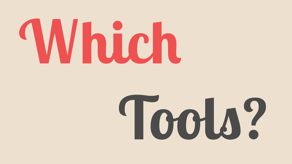 Which Tools??