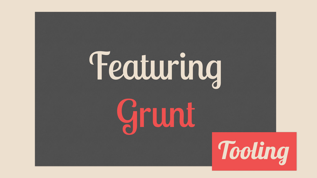 Featuring Grunt Tooling