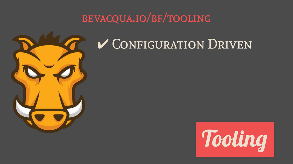 bevacqua.io/bf/tooling Tooling ✔ Configuration ...
