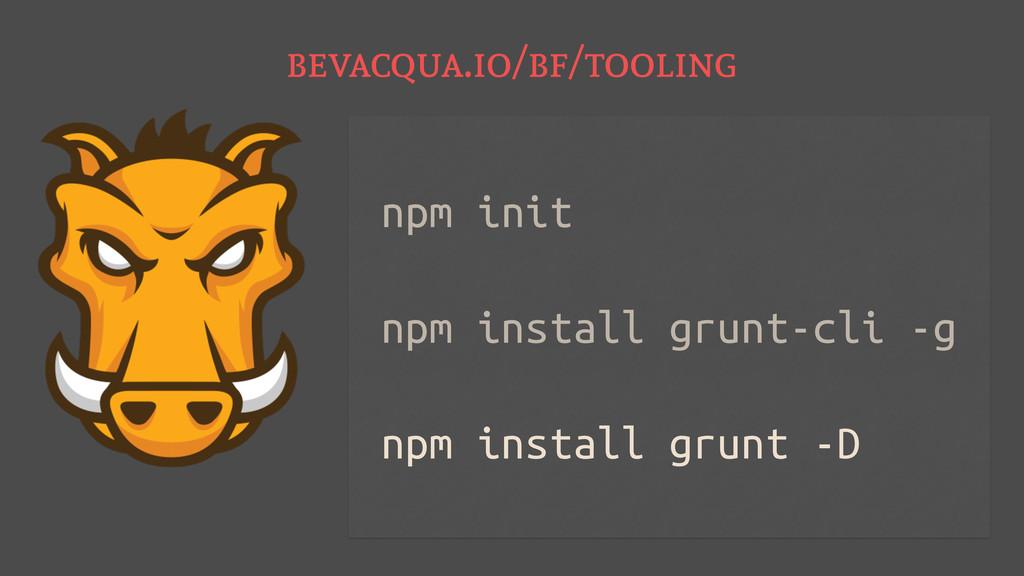 bevacqua.io/bf/tooling npm init npm install gru...
