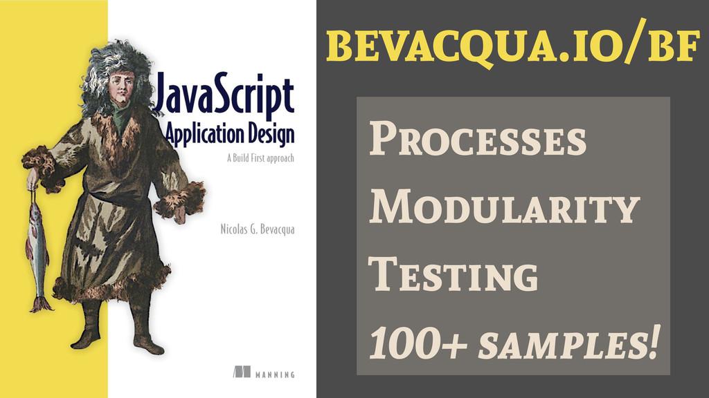 bevacqua.io/bf Processes Modularity Testing 100...