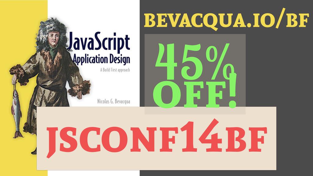 jsconf14bf bevacqua.io/bf 45% off!