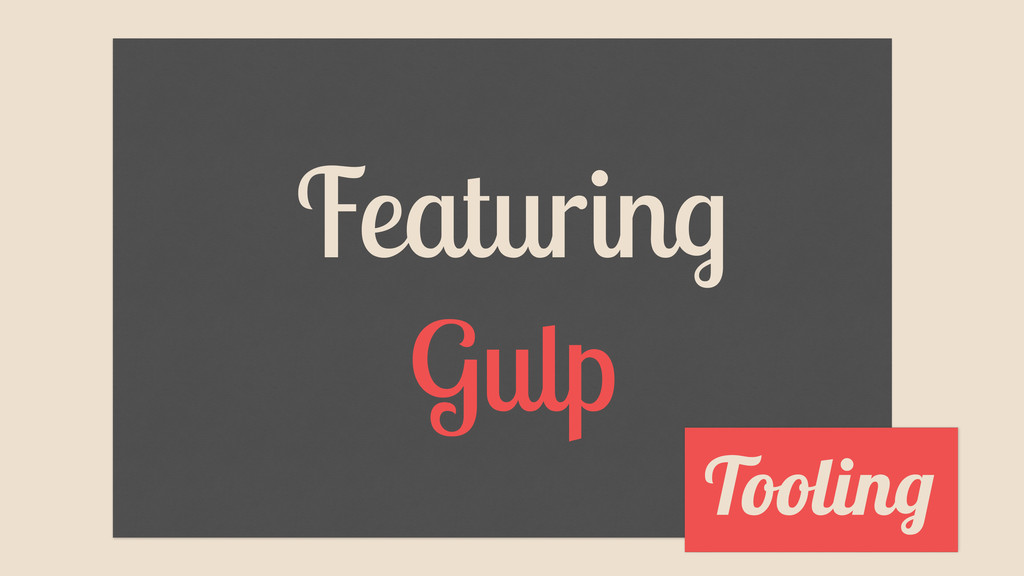 Featuring Gulp Tooling