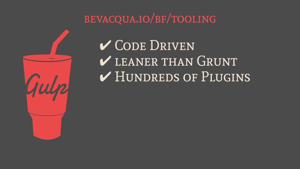 bevacqua.io/bf/tooling ✔ Code Driven ✔ leaner t...
