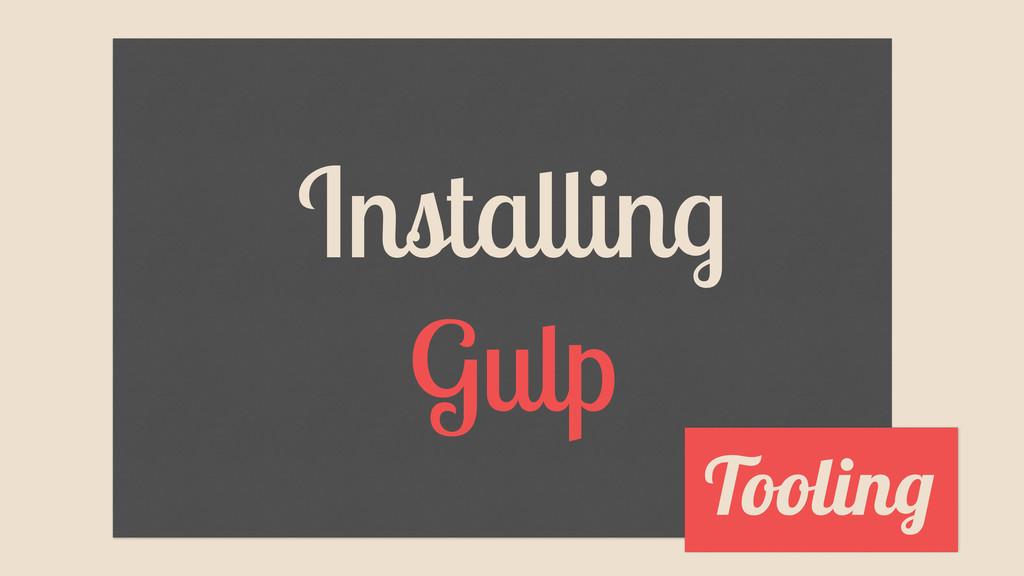 Installing Gulp Tooling