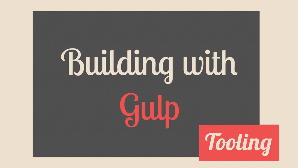 Building with Gulp Tooling