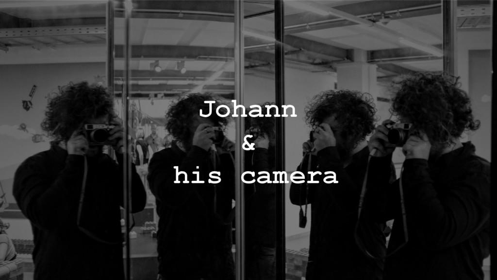 Johann & his camera