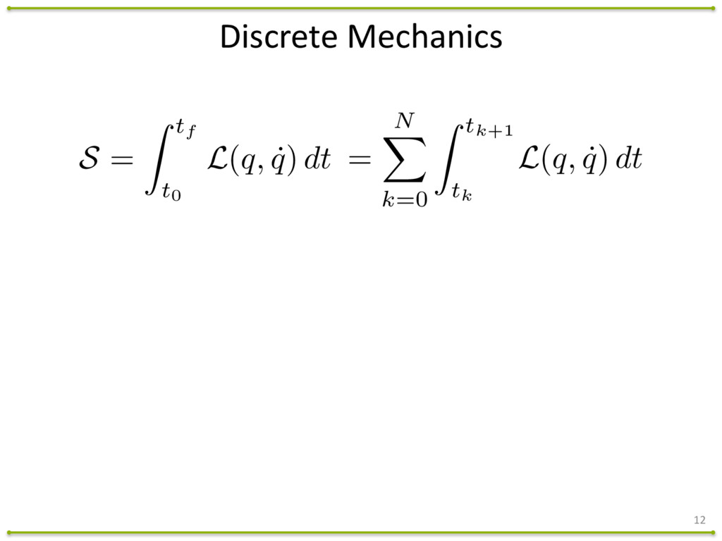 12 Discrete Mechanics = N X k=0 Z tk+1 tk L(...