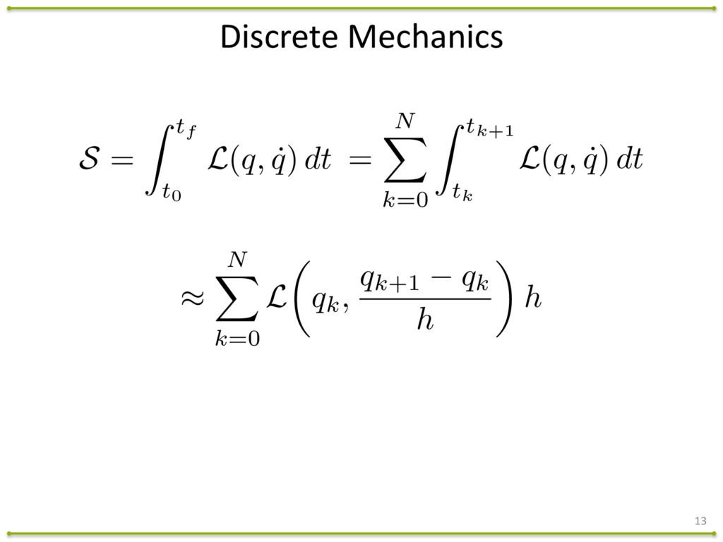 13 Discrete Mechanics = N X k=0 Z tk+1 tk L(...