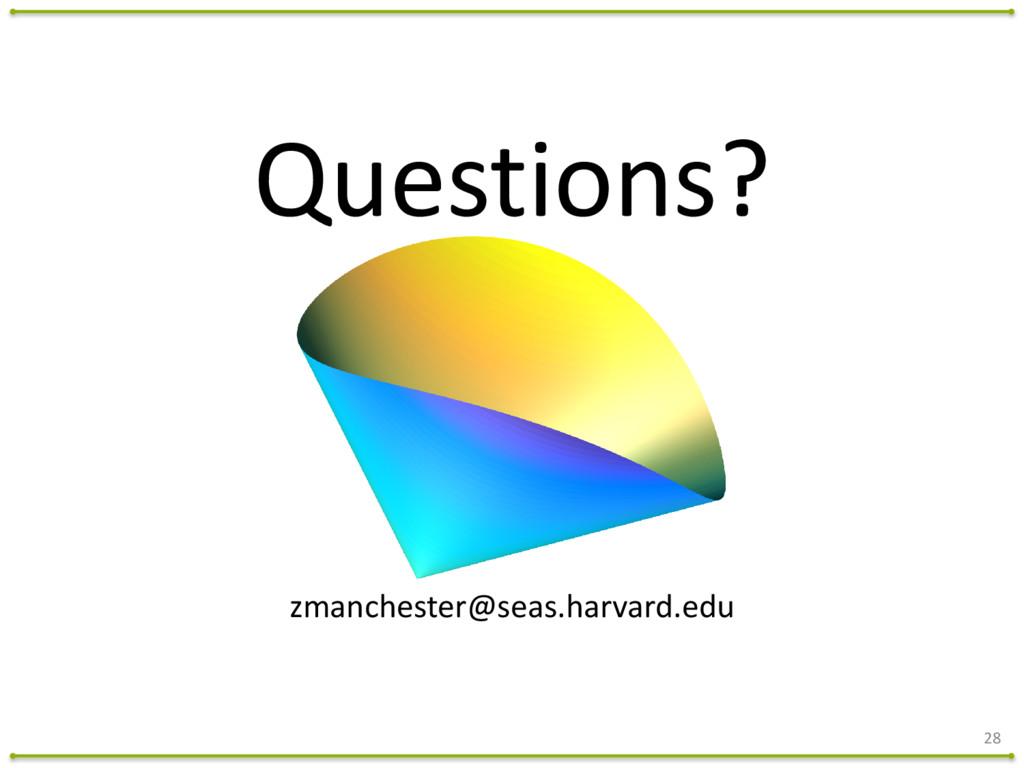Questions? 28 zmanchester@seas.harvard.edu
