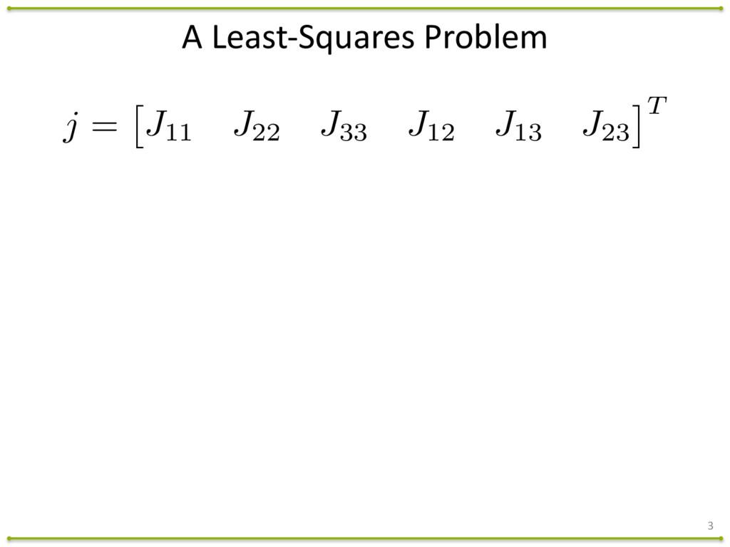A Least-‐Squares Problem 3 j = ⇥ J11 J22...