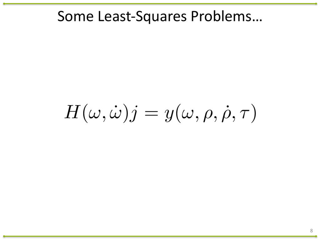 Some Least-‐Squares Problems… 8 H(!, ˙ !...