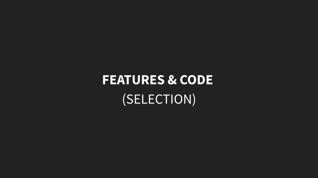 FEATURES & CODE (SELECTION)