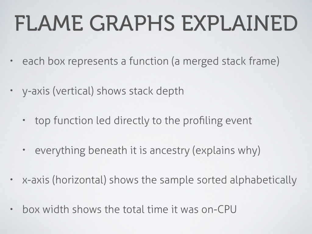 FLAME GRAPHS EXPLAINED • each box represents a ...
