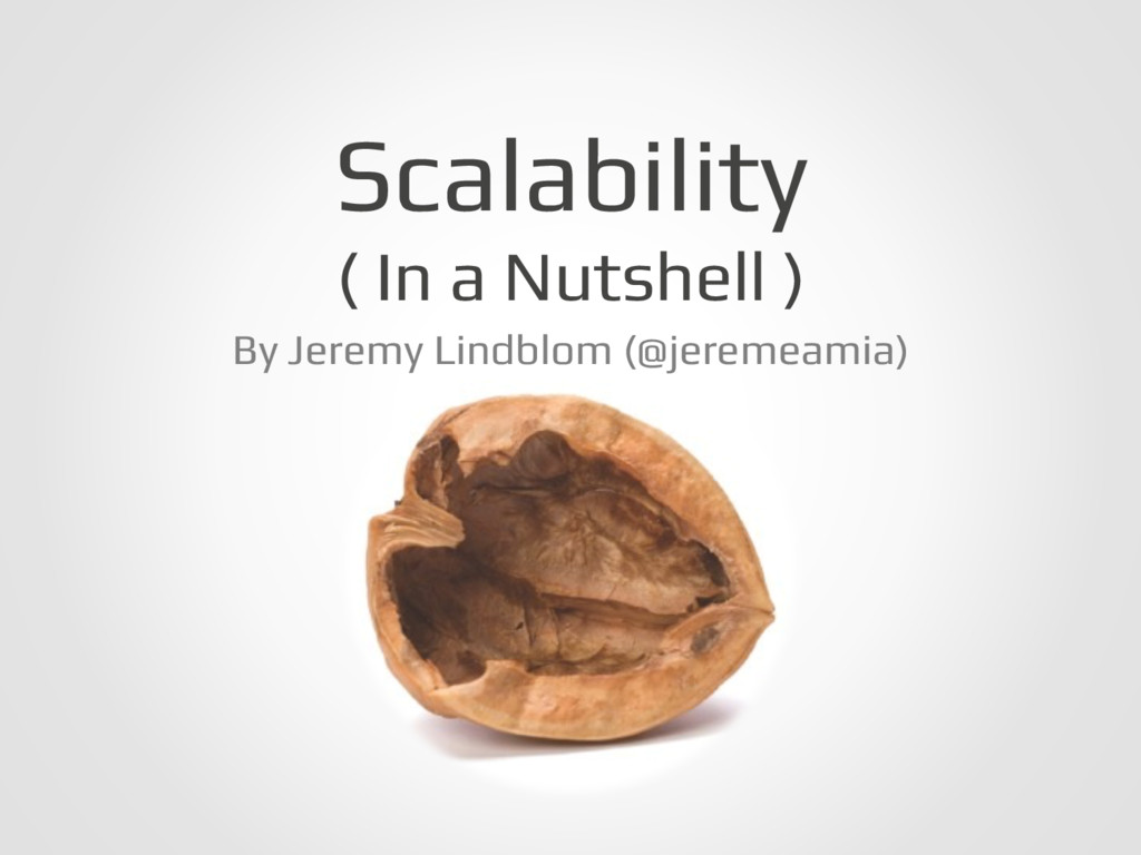 Scalability! ( In a Nutshell )! By Jeremy Lindb...