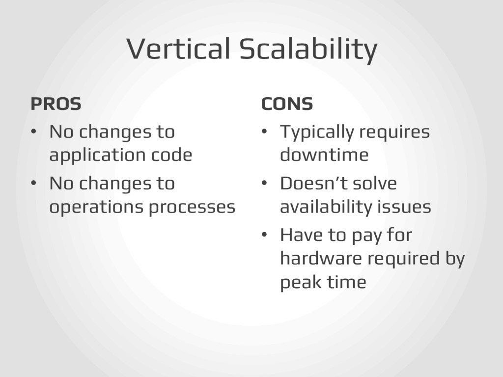 Vertical Scalability! PROS! • No changes to ap...