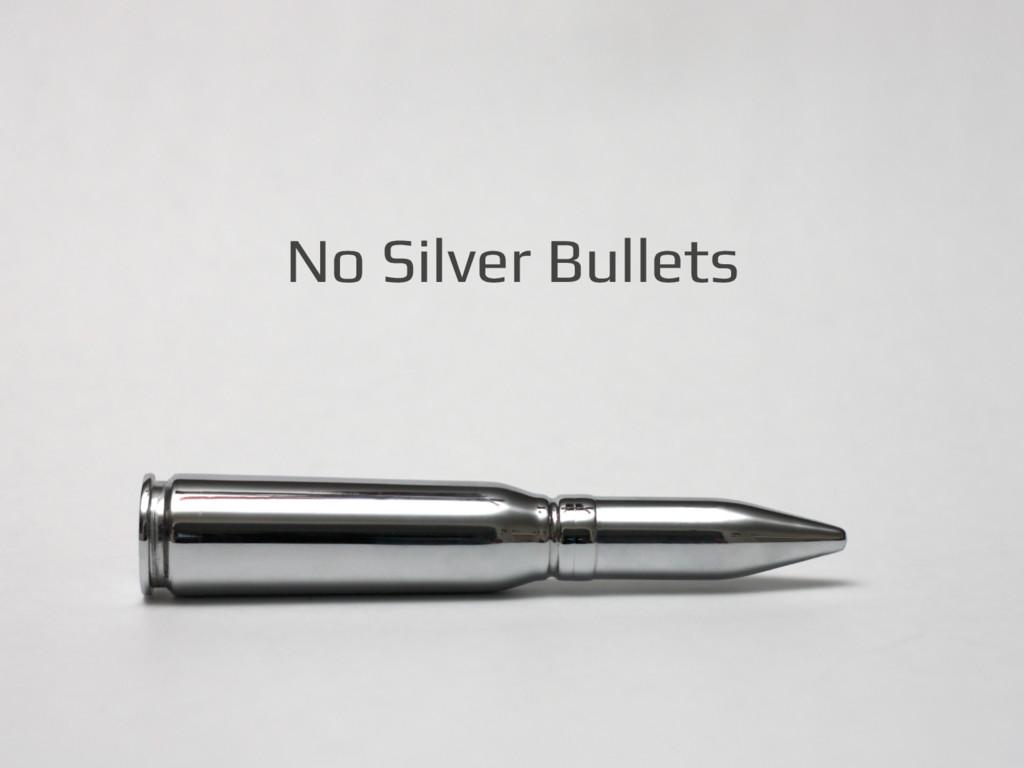 No Silver Bullets!