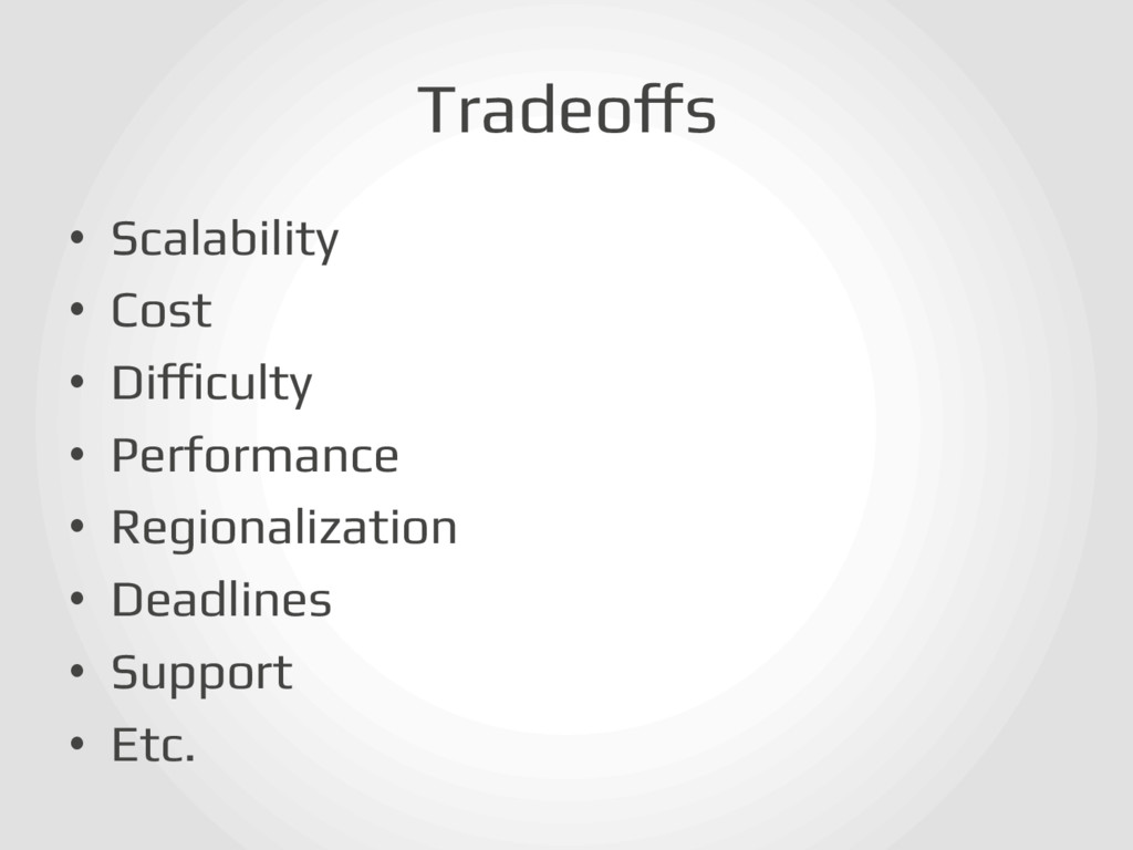 Tradeoffs! • Scalability! • Cost! • Difficul...
