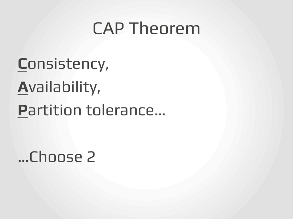 CAP Theorem! Consistency,! Availability,! Parti...