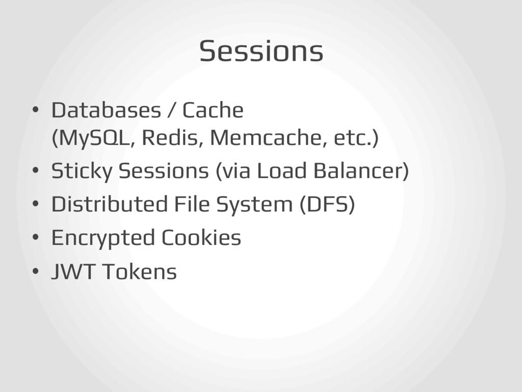 Sessions! • Databases / Cache! (MySQL, Redis, ...