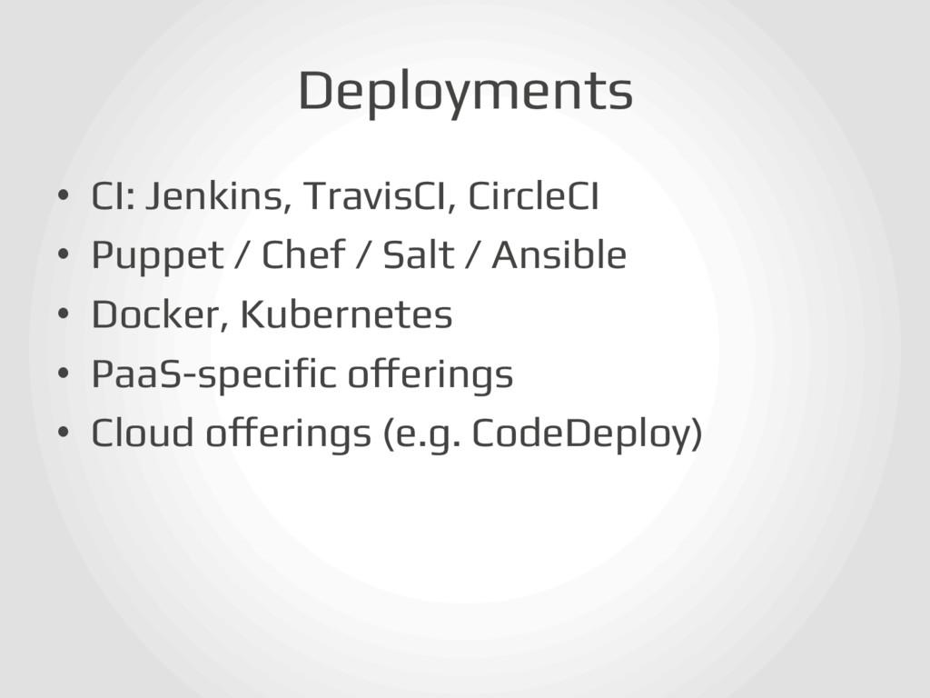 Deployments! • CI: Jenkins, TravisCI, CircleCI...