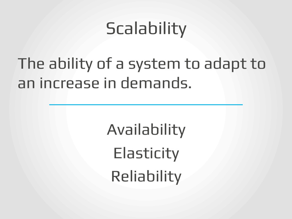 Scalability! The ability of a system to adapt t...