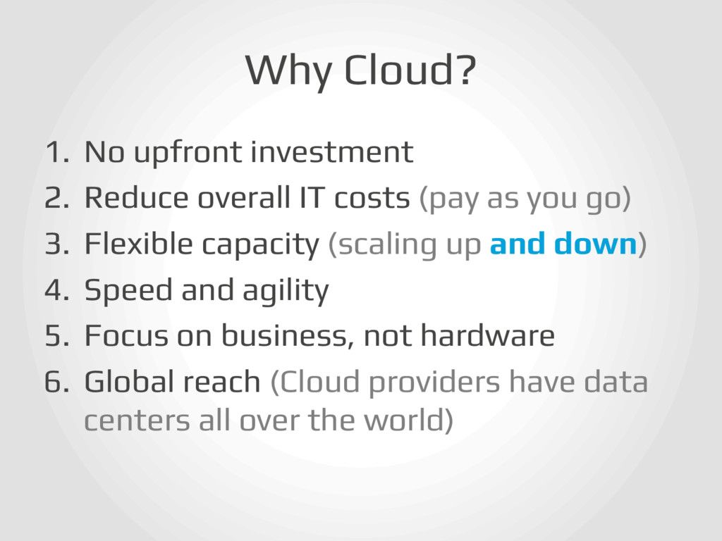 Why Cloud?! 1. No upfront investment! 2. Redu...