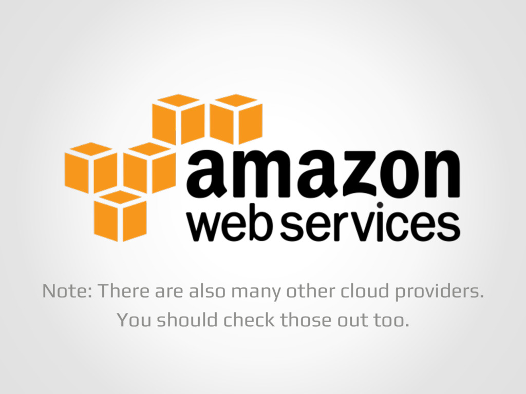 Note: There are also many other cloud providers...