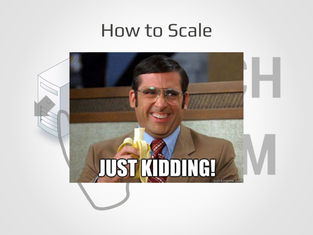 How to Scale!