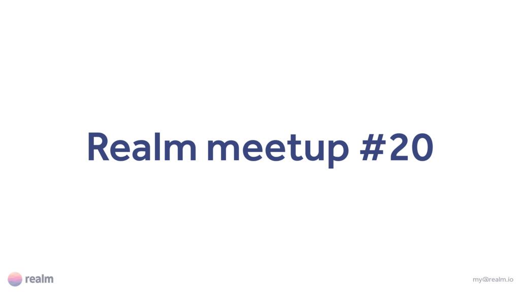 Realm meetup #20 my@realm.io