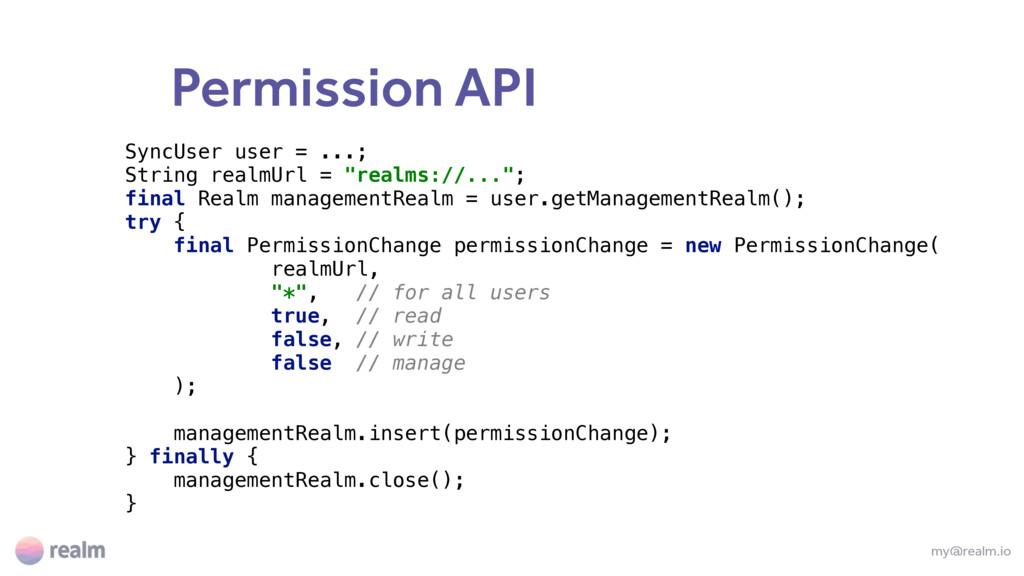 Permission API my@realm.io SyncUser user = ...;...