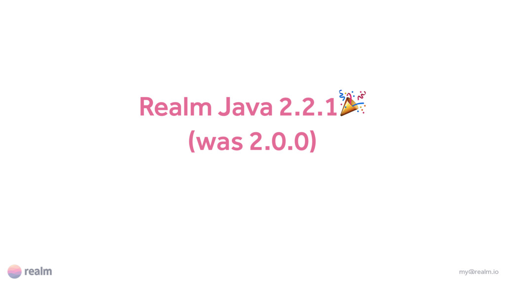Realm Java 2.2.1 (was 2.0.0) my@realm.io