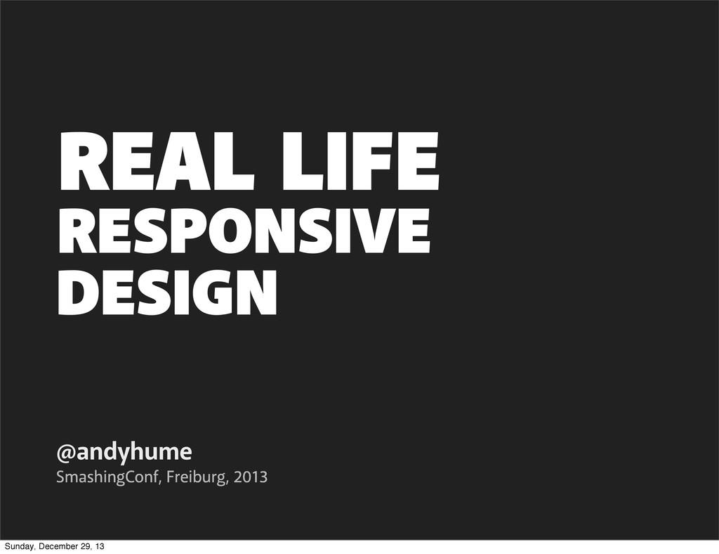 RESPONSIVE DESIGN @andyhume SmashingConf, Freib...