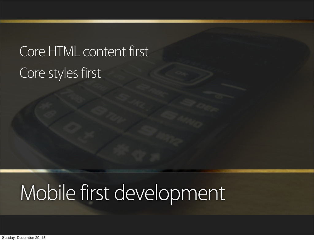 Mobile first development Core HTML content firs...