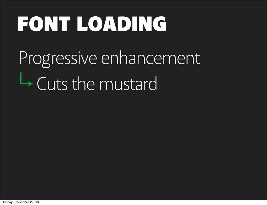 FONT LOADING Progressive enhancement Cuts the m...