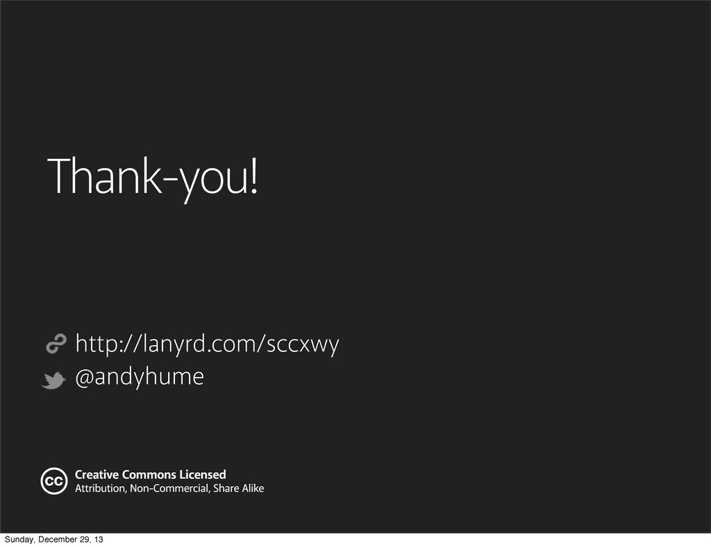 Thank-you! http://lanyrd.com/sccxwy @andyhume C...