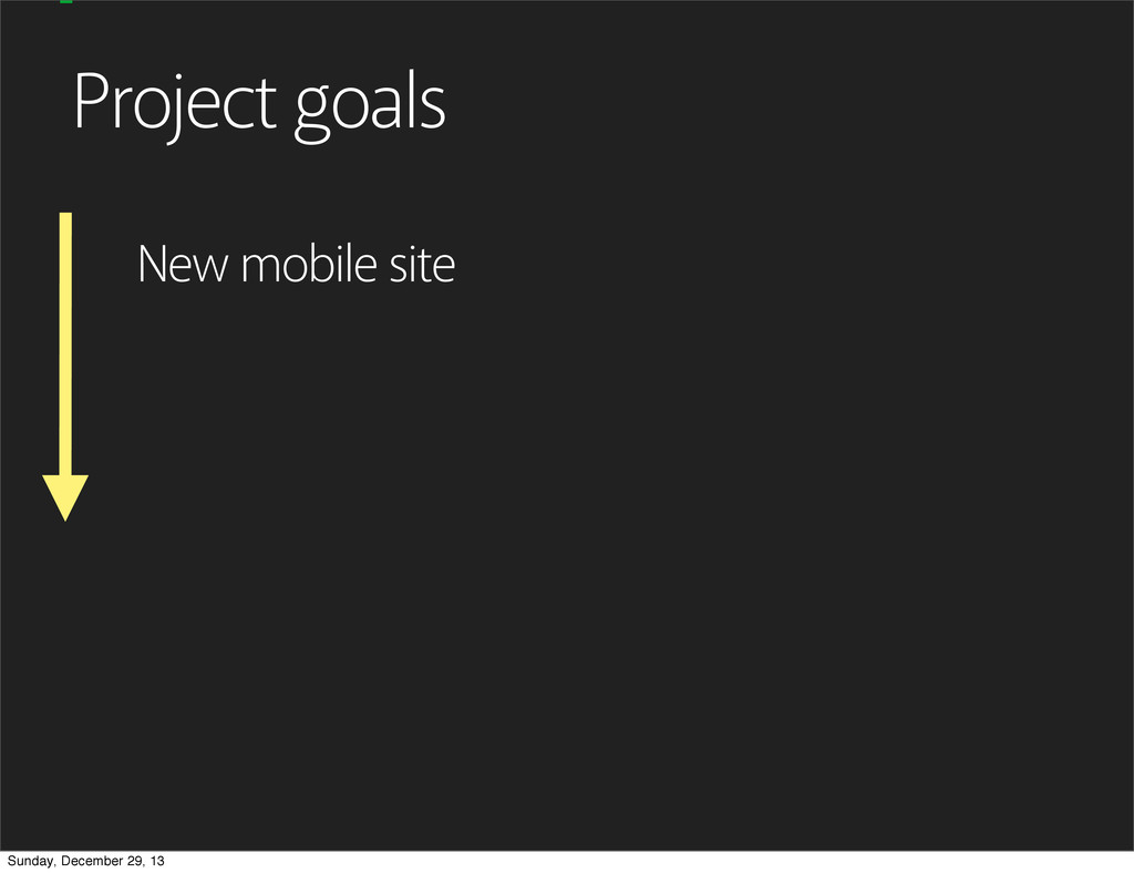 New mobile site Project goals Sunday, December ...