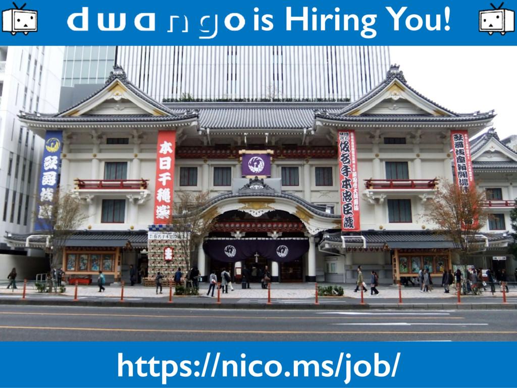 is Hiring You! https://nico.ms/job/