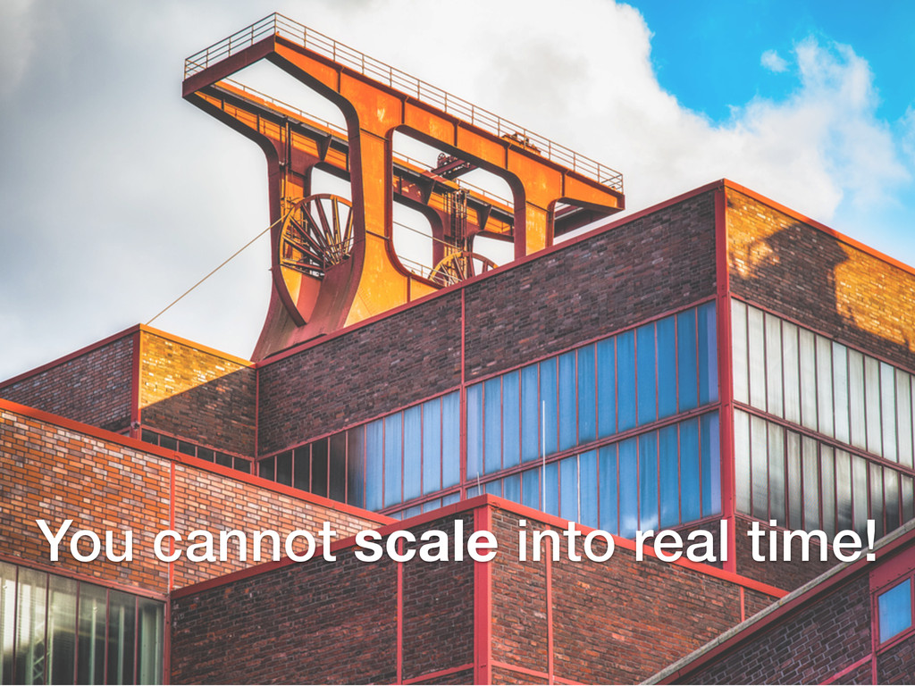 You cannot scale into real time!