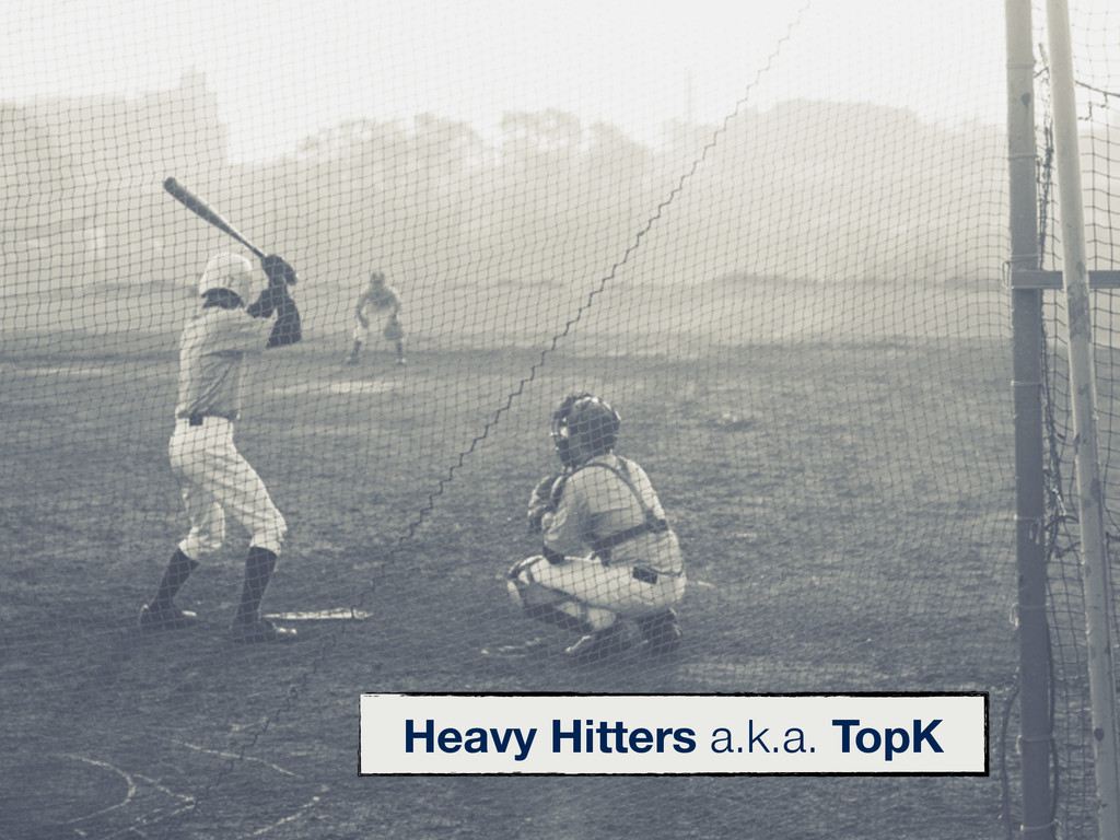 Heavy Hitters a.k.a. TopK